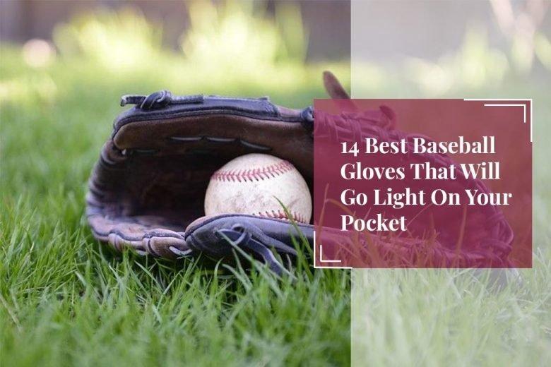14 Best Baseball Gloves That Will Go Light On Your Pocket